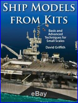 SHIP MODELS FROM KITS BASIC AND ADVANCED TECHNIQUES FOR By David Griffith VG+